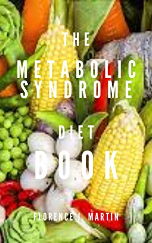 The Metabolic Syndrome Diet Book: A cluster of conditions that occur together (English Edition)