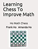 Learning Chess To Improve Math: Ho Math Chess