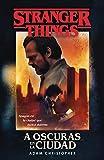 Stranger Things: A oscuras en la ciudad: Una novela oficial de Stranger Things (Fantascy)