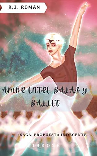 AMOR ENTRE BALAS Y BALLET de R.J ROMAN