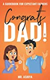 Congrats Dad!: A Guidebook For Expectant Fathers