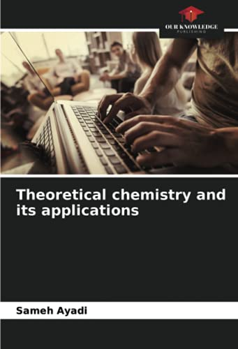 Compare Textbook Prices for Theoretical chemistry and its applications  ISBN 9786203835175 by Ayadi, Sameh