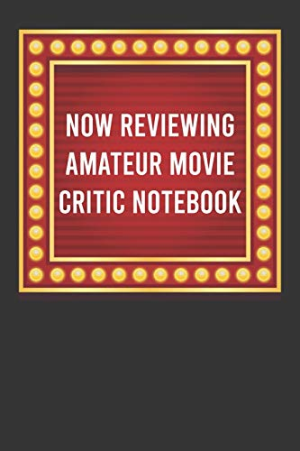 Now Reviewing Amateur Movie Critic Notebook: The Perfect Movie Ticket Gift Card Alternative For People Who Love To Watch Films