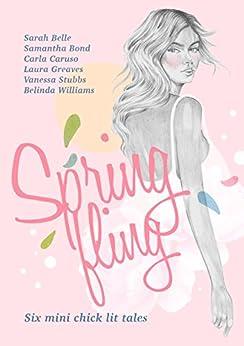 Spring Fling: Six Mini Chick Lit Tales by [Carla Caruso, Samantha Bond, Laura Greaves, Sarah Belle, Vanessa Stubbs, Belinda Williams]
