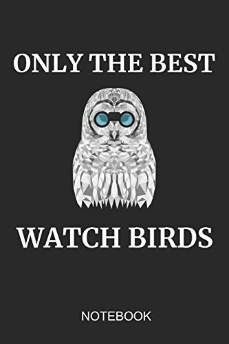 Only The Best Watch Birds Notebook: 6x9 110 Pages Dot-Grid Bird Journal For Owl & Wild Life Lovers