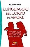 Il linguaggio del corpo in amore: Le leggi non scritte dell'attrazione, della seduzione e dei sentimenti (I grilli)