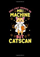 Dogs Can't Operate MRI But Catscan Funny Cat Radiology Gifts: Great as Nurse Journal/Organizer/Practitioner Gift or Nurse ...