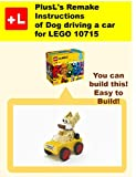 PlusL's Remake Instructions of Dog driving a car for LEGO 10715: You can build the Dog driving a car out of your own bricks!