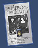 THE HERO & THE BEAUTY [Color Edition]: Two Hollywood-ready lovers escape middle-class convention, overcome the searing trauma of World War II and confront life in the wake of the Medal of Honor