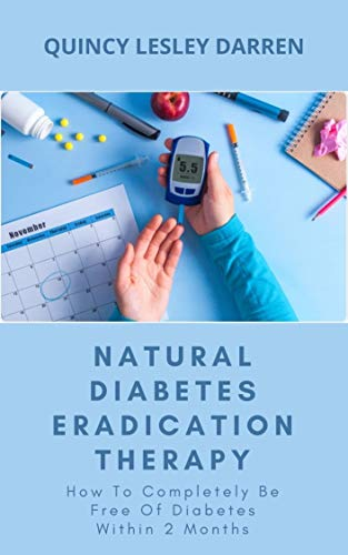Natural Diabetes Eradication Therapy: How To Completely Be Free Of Diabetes Within 2 Months (English Edition)