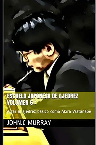 Escuela japonesa de ajedrez Volumen 6 :: jugar al ajedrez básico como Akira Watanabe