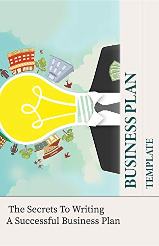 Business Plan Template: The Secrets To Writing A Successful Business Plan: Business Planning Book (English Edition)