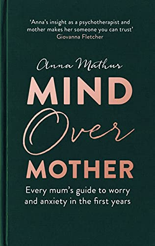 Mind Over Mother: Every mum's guide to worry and anxiety in the first years