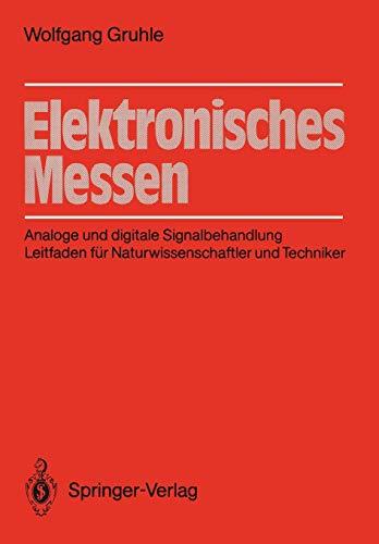Elektronisches Messen: Analoge und digitale Signalbehandlung Leitfaden für Naturwissenschaftler und Techniker