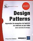 Design Patterns - Apprendre la conception de logiciels en réalisant un jeu vidéo (avec exercices et corrigés)