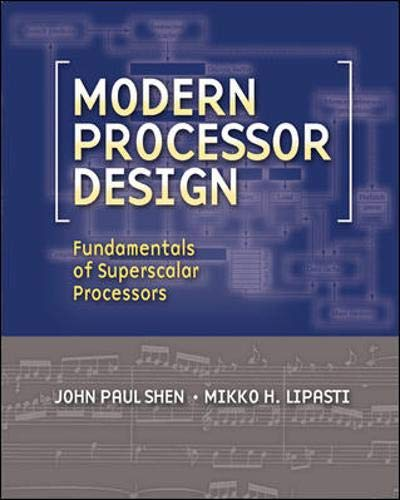 Modern Processor Design: Fundamentals of Superscalar Processors (McGraw-Hill Series in Electrical and Computer Engineering)