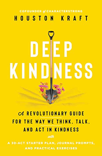 Compare Textbook Prices for Deep Kindness: A Revolutionary Guide for the Way We Think, Talk, and Act in Kindness  ISBN 9781982163105 by Kraft, Houston