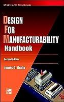 Design for Manufacturability Handbook, Second Edition (McGraw-Hill Handbooks)
