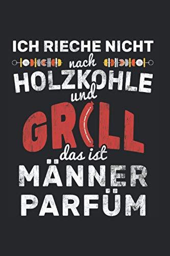 Ich Rieche Nicht Nach Holzkohle Und Grill Das Ist Männer Parfüm: Grillen Notizbuch, BBQ Geschenkidee für den Grillmeister (Gepunktet, Dot Grid, 120 Seiten, ca. DIN A5)