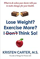 Lose Weight? Exercise More? I Don't Think So!: What to Do When Your Doctor Tells You to Make Changes for Your Health
