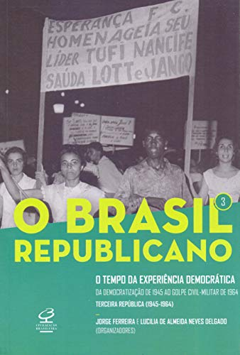 O Brasil Republicano: O tempo da experiência democrática – Da democratização de 1945 ao golpe civil-militar de 1964 – Terceira República (1945-1964) ... – Terceira República (1945-1964) (Vol. 3)