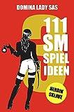 111 SM Spielideen, Herrin – Sklave, Band 3: Frische Inspirationen und Ideen für Ihre nächste BDSM-Session