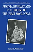 Austria-Hungary and the Origins of the First World War (Making of 20th Century)