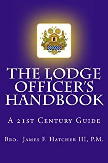 The Lodge Officer's Handbook: For the 21st Century Masonic Officer (Tools for the 21st Century Mason) (Volume 2)