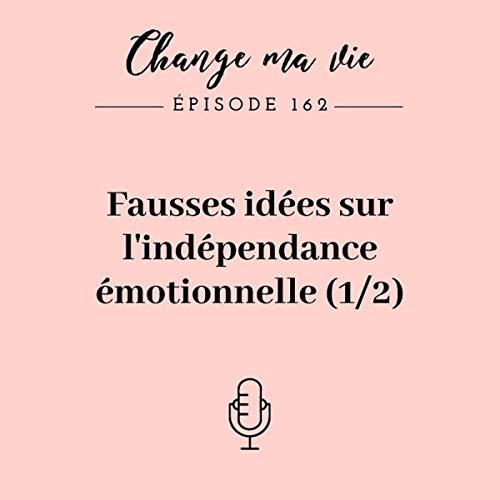 Fausses idées sur l'indépendance émotionnelle. Partie 1 de 2 cover art