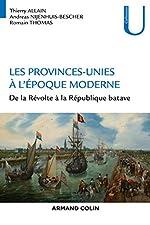 Les Provinces-Unies à l'époque moderne - De la Révolte à la République batave de Thierry Allain