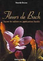 Fleurs de Bach - Savoir les utiliser en applications locales de Ricardo Orozco