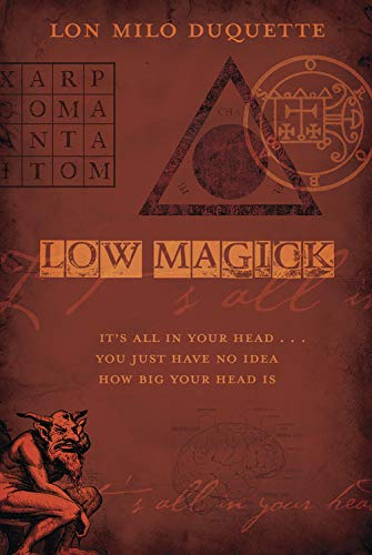Low Magick: It's All in Your Head ...You Just Have No Idea How Big Your Head is
