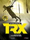 Guide Complet du TRX Suspension Trainer (le)