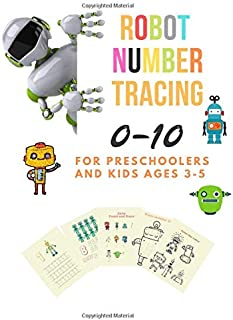Robot Number tracing for Preschoolers and kids Ages 3-5: Lots of fun learning numbers 0-10 in robot theme worksheet ,book with games and coloring,kindergarten vol.3