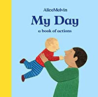 The World of Alice Melvin: My Day: A Book of Actions