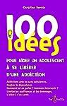 100 idées pour aider un adolescent à se libérer d'une addiction par Deroin