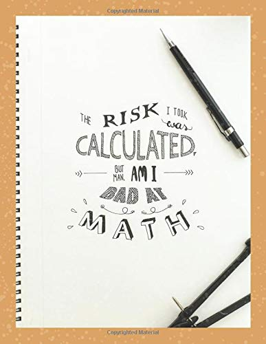 The Risk I Took was CALCULATED But Man, Am I Bad At Math: Sketchbook For Drawing For Adults