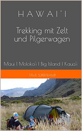 HAWAI'I Trekking mit Zelt und Pilgerwagen: Maui   Moloka'i   Big Island   Kaua'i