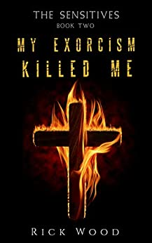 My Exorcism Killed Me (The Sensitives Book 2) by [Rick Wood]