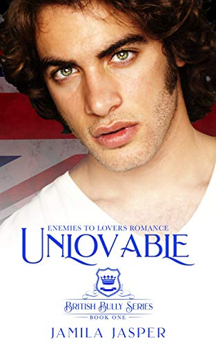 Unlovable: Enemies To Lovers Romance (British Bully Series Book 1)