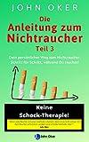 Die Anleitung zum Nichtraucher Teil 3: Dein persönlicher Weg zum Nichtraucher. Schritt für...