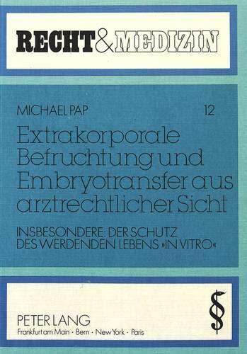 Extrakorporale Befruchtung und Embryotransfer aus arztrechtlicher Sicht: Insbesondere: Der Schutz des werdenden Lebens «in vitro» (Recht und Medizin, Band 12)