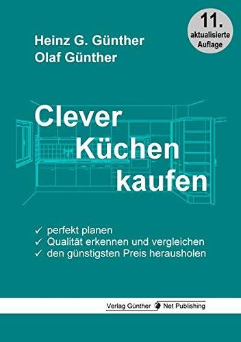 Clever Küchen kaufen: Perfekt planen, Qualität erkennen und vergleichen, den günstigsten Preis herausholen