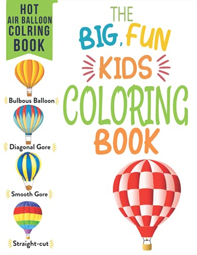 Hot Air Balloon Coloring Book The Big Fun Kids Coloring Book: Easy And Fun 65 Page Easy Different Hot Air Balloon Big Book Of Preschool And ... Girls And Boys With Sweet Hot Air Balloon.
