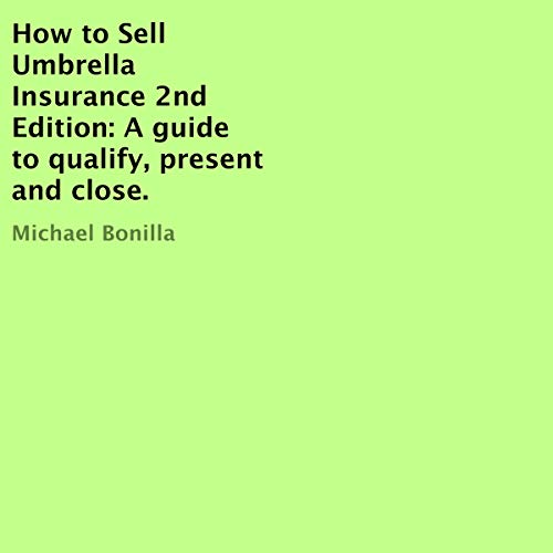 How to Sell Umbrella Insurance, 2nd Edition     A Guide to Qualify, Present and Close              By:                                                                                                                                 Michael Bonilla                               Narrated by:                                                                                                                                 Oliver Hunt                      Length: 1 hr and 11 mins     2 ratings     Overall 5.0