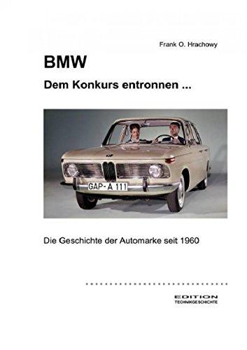 BMW – Dem Konkurs entronnen ...: Die Geschichte der Automarke seit 1960