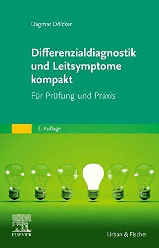 Differenzialdiagnostik und Leitsymptome kompakt: Für Prüfung und Praxis
