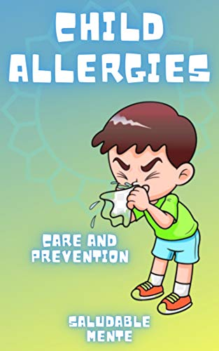 CHILD ALLERGIES: Care and prevention: Learn about the factors that cause them and the natural soluti