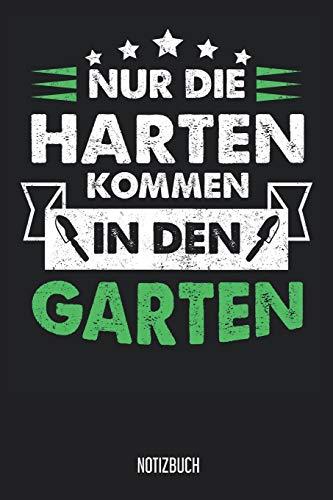 Notizbuch: Nur die Harten kommen in den Garten Notizbuch / Garten-planer mit 120 blanko Seiten! 6x9 Garen-Tagebuch für Gärtner und Hobbygärtner!