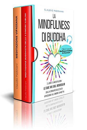 La Mindfulness di Buddha: 2 libri e 6 Meditazioni Guidate, dalla Consapevolezza di Vipassana all'Amore di Metta: 2 libri in 1: Meditazione Vipassana + Meditazione Buddhista con introduzione inedita